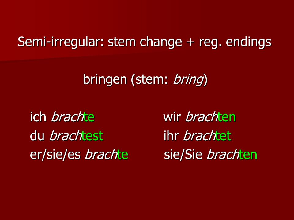 Semi-irregular: stem change + reg. endings