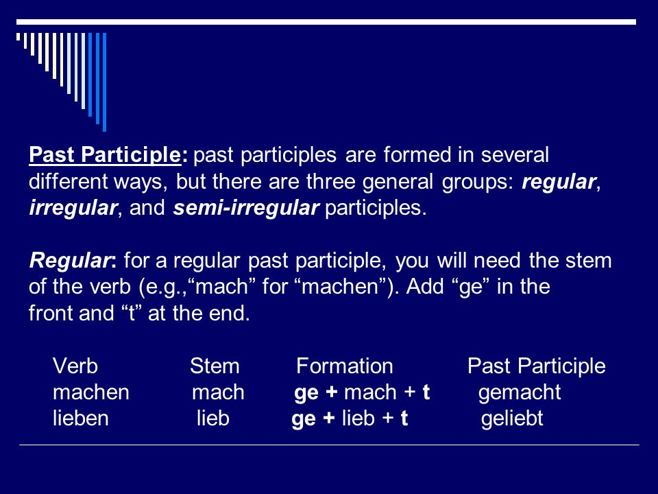Past Participle: past participles are formed in several