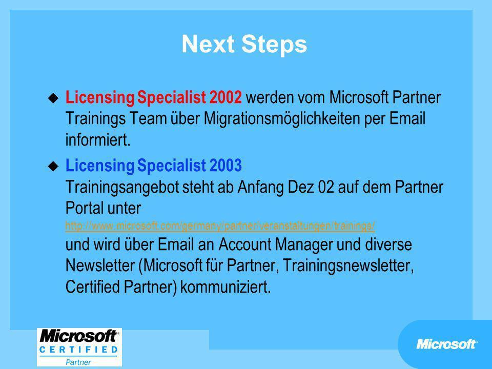 Next StepsLicensing Specialist 2002 werden vom Microsoft Partner Trainings Team über Migrationsmöglichkeiten per Email informiert.