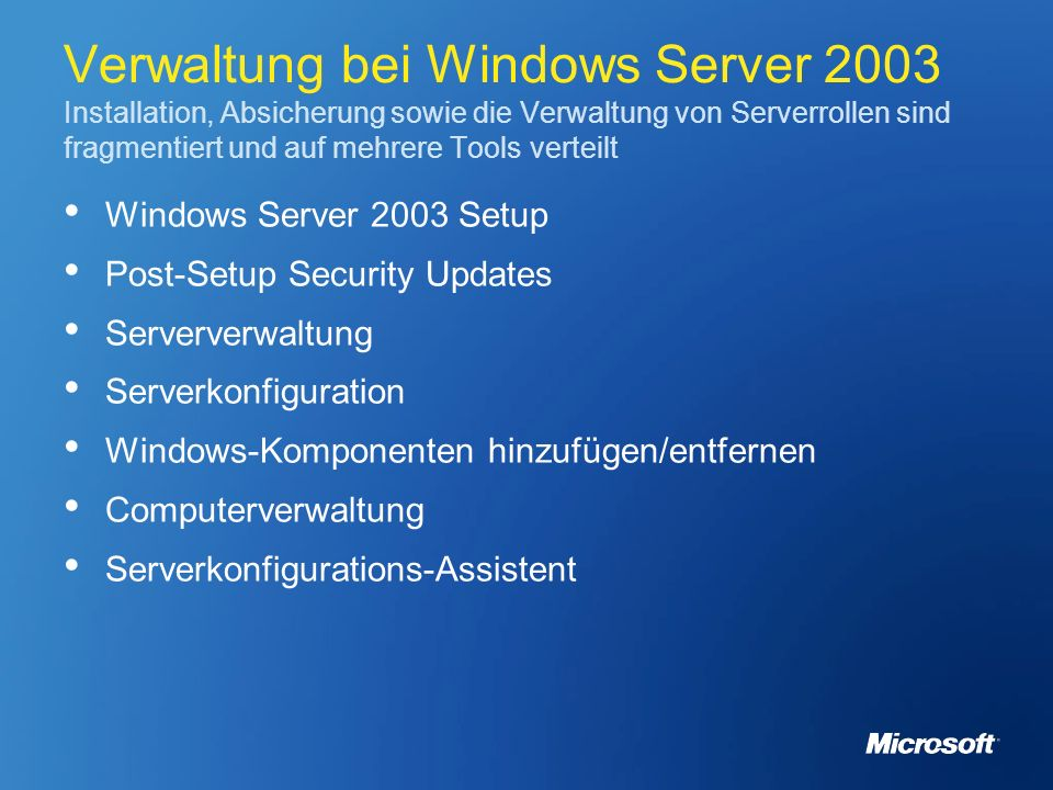 Verwaltung bei Windows Server 2003 Installation, Absicherung sowie die Verwaltung von Serverrollen sind fragmentiert und auf mehrere Tools verteilt