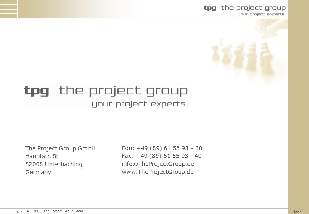 The Project Group GmbHHauptstr. 8b. 82008 Unterhaching. Germany. Fon: +49 (89) 61 55 93 - 30. Fax: +49 (89) 61 55 93 - 40.
