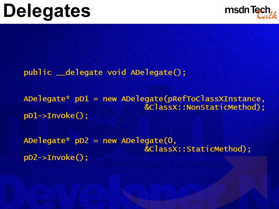 Delegates public __delegate void ADelegate();
