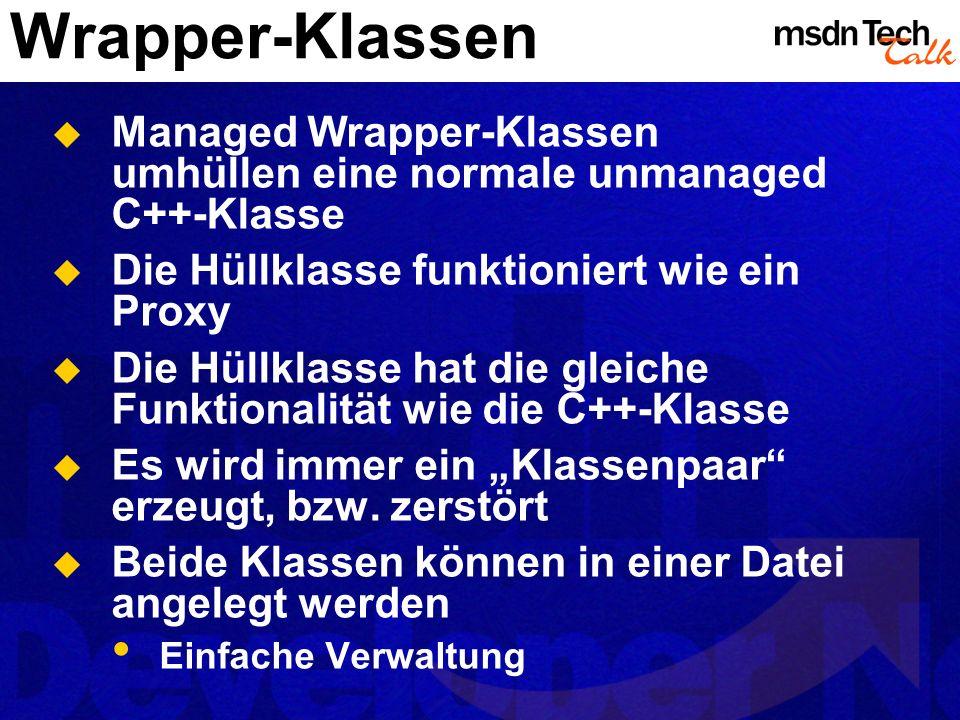 Wrapper-Klassen Managed Wrapper-Klassen umhüllen eine normale unmanaged C++-Klasse. Die Hüllklasse funktioniert wie ein Proxy.