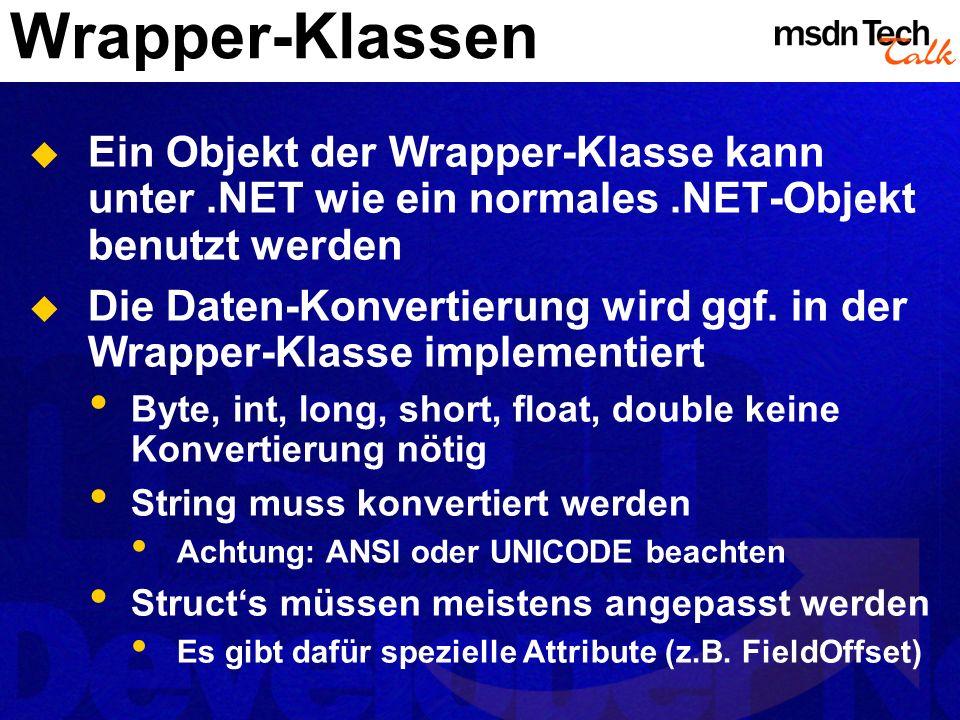 Wrapper-Klassen Ein Objekt der Wrapper-Klasse kann unter .NET wie ein normales .NET-Objekt benutzt werden.