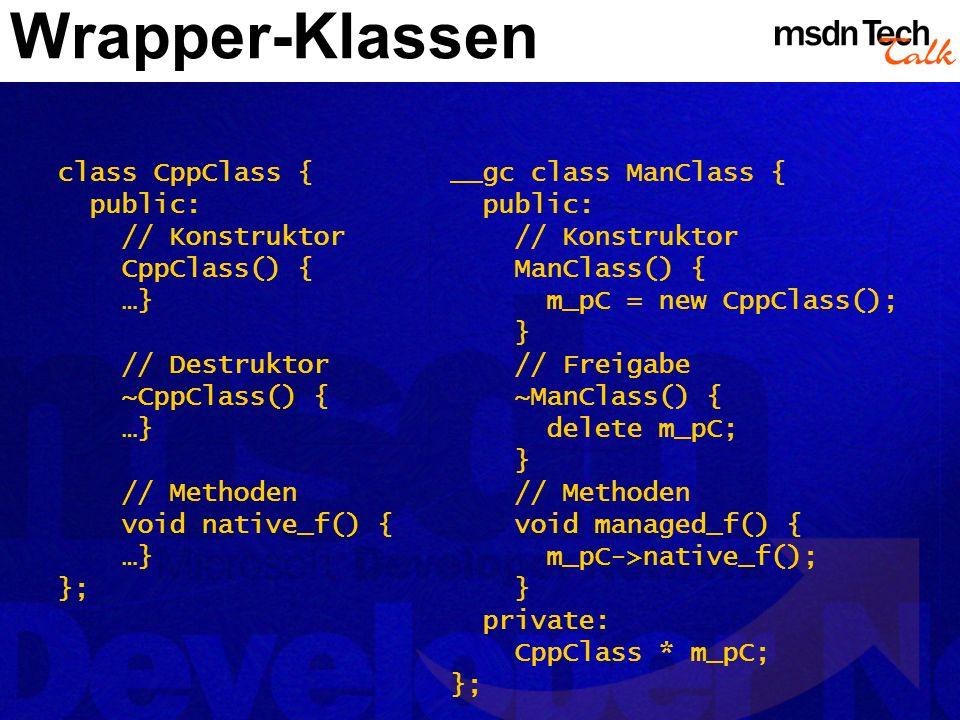 Wrapper-Klassen class CppClass { public: // Konstruktor CppClass() {