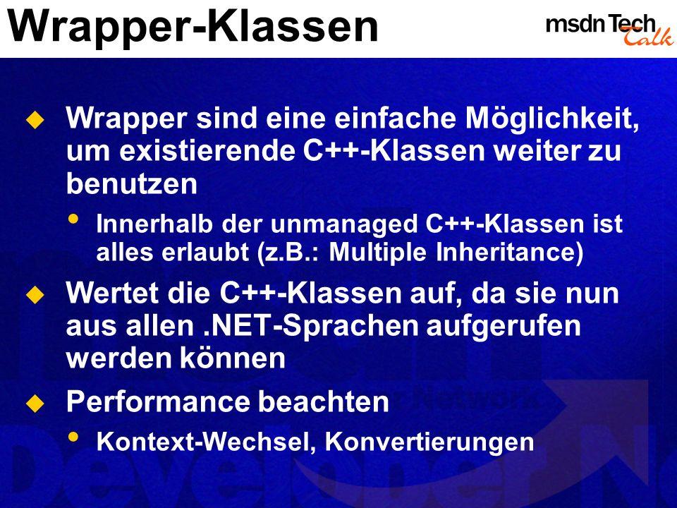 Wrapper-Klassen Wrapper sind eine einfache Möglichkeit, um existierende C++-Klassen weiter zu benutzen.