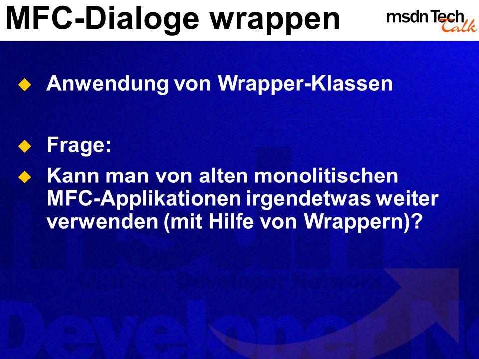 MFC-Dialoge wrappen Anwendung von Wrapper-Klassen Frage: