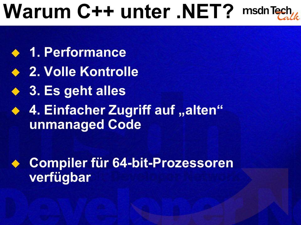 Warum C++ unter .NET 1. Performance 2. Volle Kontrolle