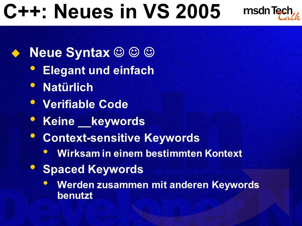 C++: Neues in VS 2005 Neue Syntax    Elegant und einfach Natürlich