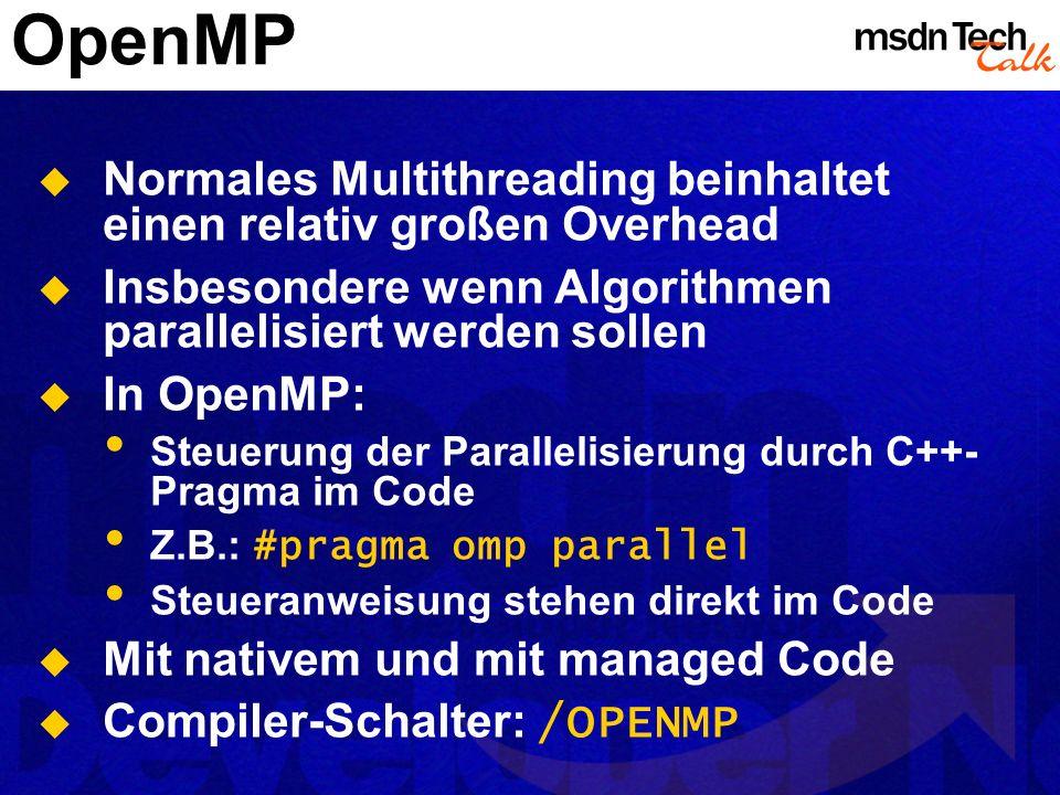 OpenMP Normales Multithreading beinhaltet einen relativ großen Overhead. Insbesondere wenn Algorithmen parallelisiert werden sollen.