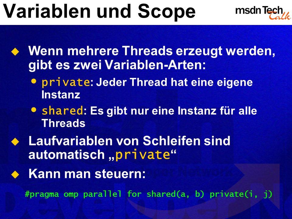 Variablen und Scope Wenn mehrere Threads erzeugt werden, gibt es zwei Variablen-Arten: private: Jeder Thread hat eine eigene Instanz.