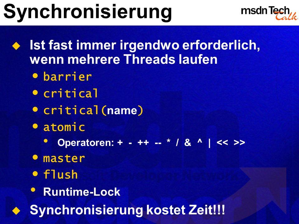 Synchronisierung Ist fast immer irgendwo erforderlich, wenn mehrere Threads laufen. barrier. critical.