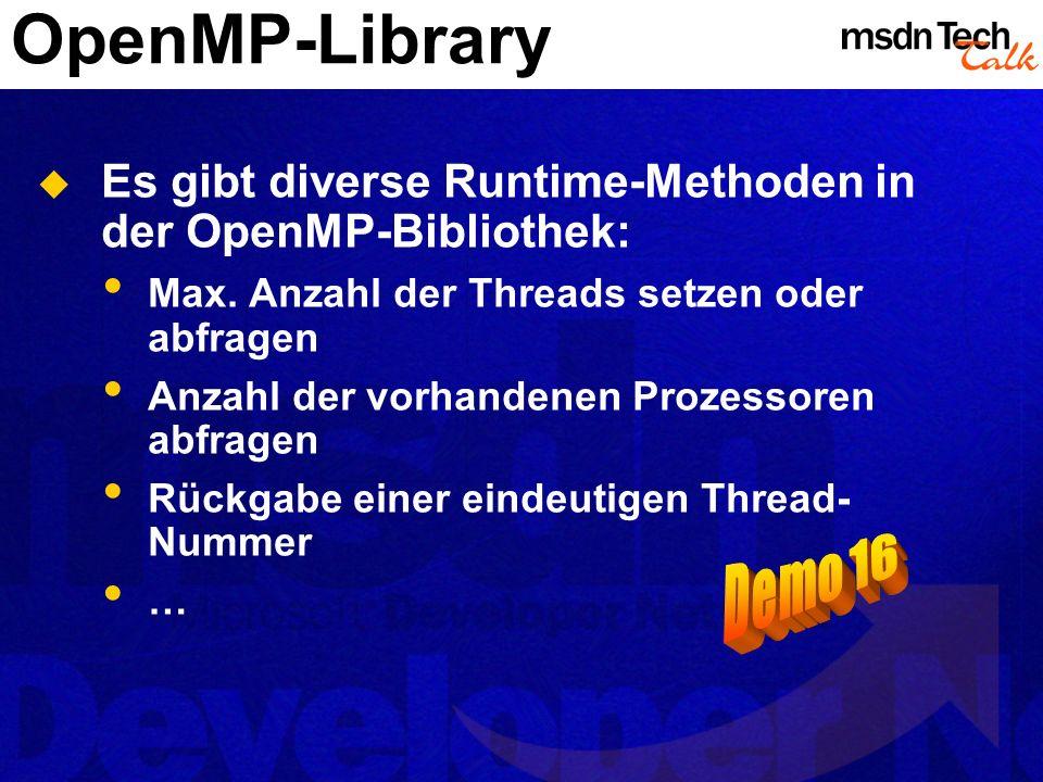 OpenMP-Library Es gibt diverse Runtime-Methoden in der OpenMP-Bibliothek: Max. Anzahl der Threads setzen oder abfragen.