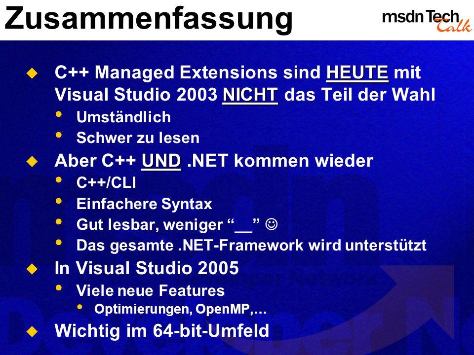 Zusammenfassung C++ Managed Extensions sind HEUTE mit Visual Studio 2003 NICHT das Teil der Wahl. Umständlich.
