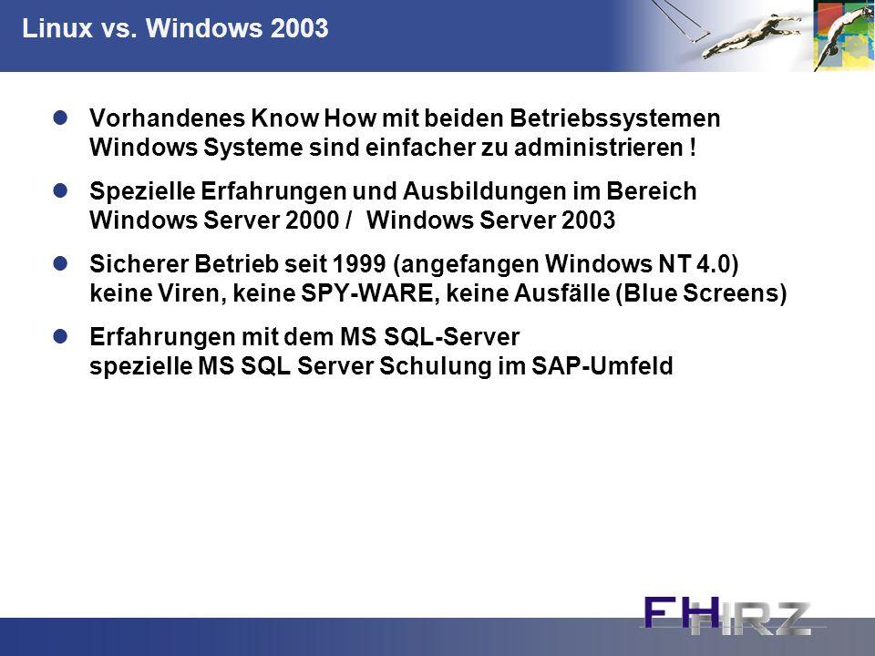 Linux vs. Windows 2003 Vorhandenes Know How mit beiden Betriebssystemen Windows Systeme sind einfacher zu administrieren !