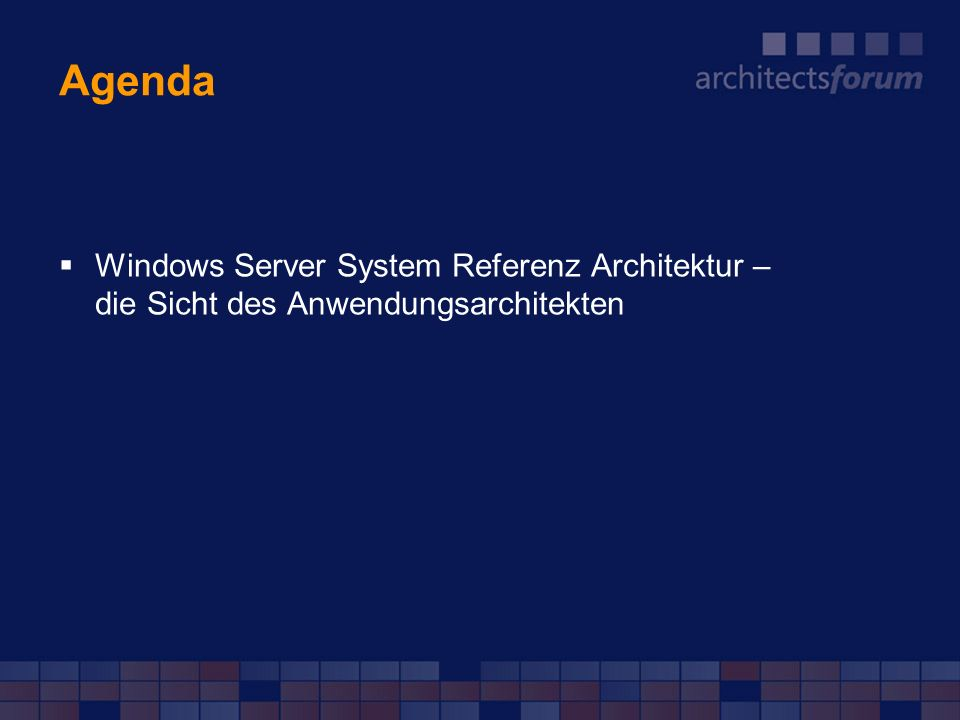 Agenda Windows Server System Referenz Architektur – die Sicht des Anwendungsarchitekten