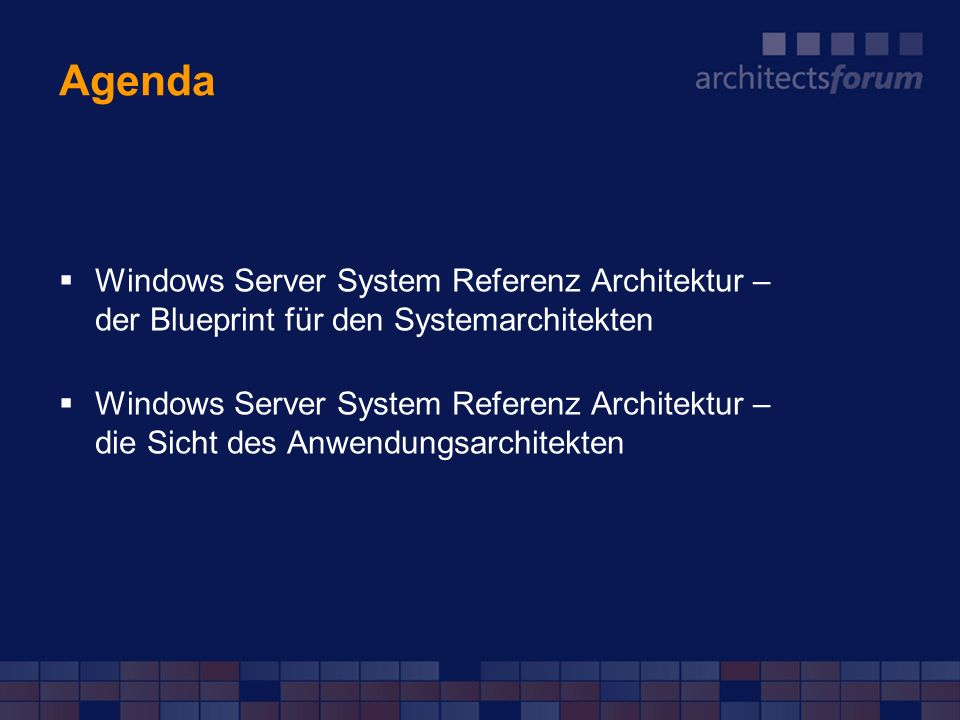 Agenda Windows Server System Referenz Architektur – der Blueprint für den Systemarchitekten.