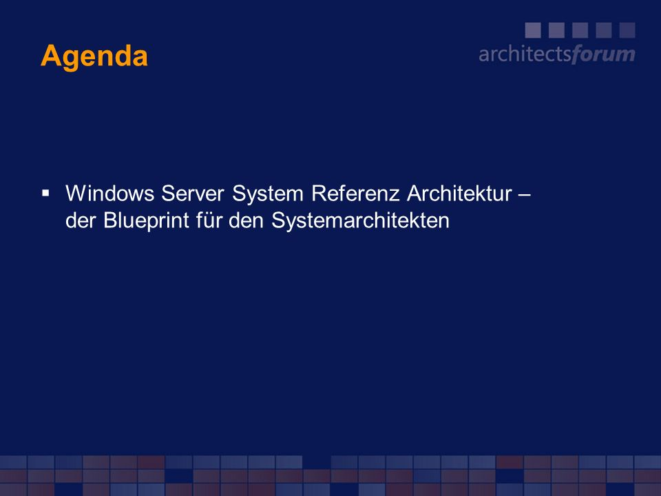 Agenda Windows Server System Referenz Architektur – der Blueprint für den Systemarchitekten