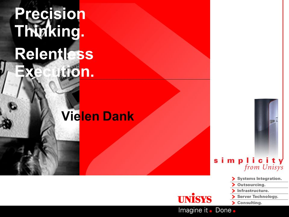 Precision Thinking. Relentless Execution. Vielen Dank
