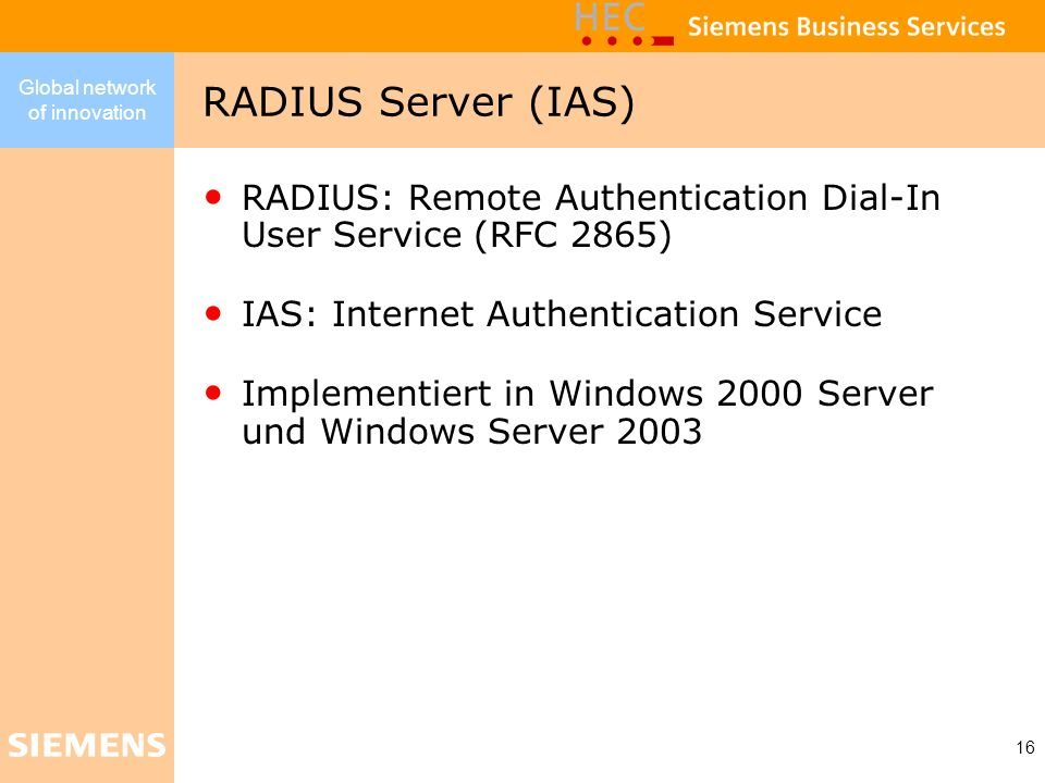 RADIUS Server (IAS) RADIUS: Remote Authentication Dial-In User Service (RFC 2865) IAS: Internet Authentication Service.