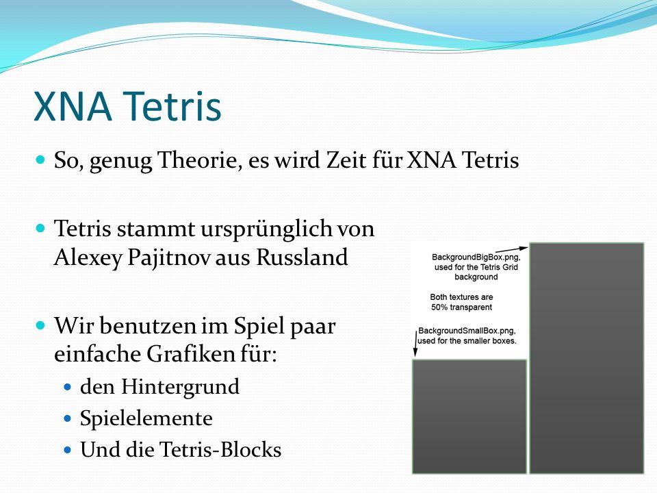 XNA Tetris So, genug Theorie, es wird Zeit für XNA Tetris