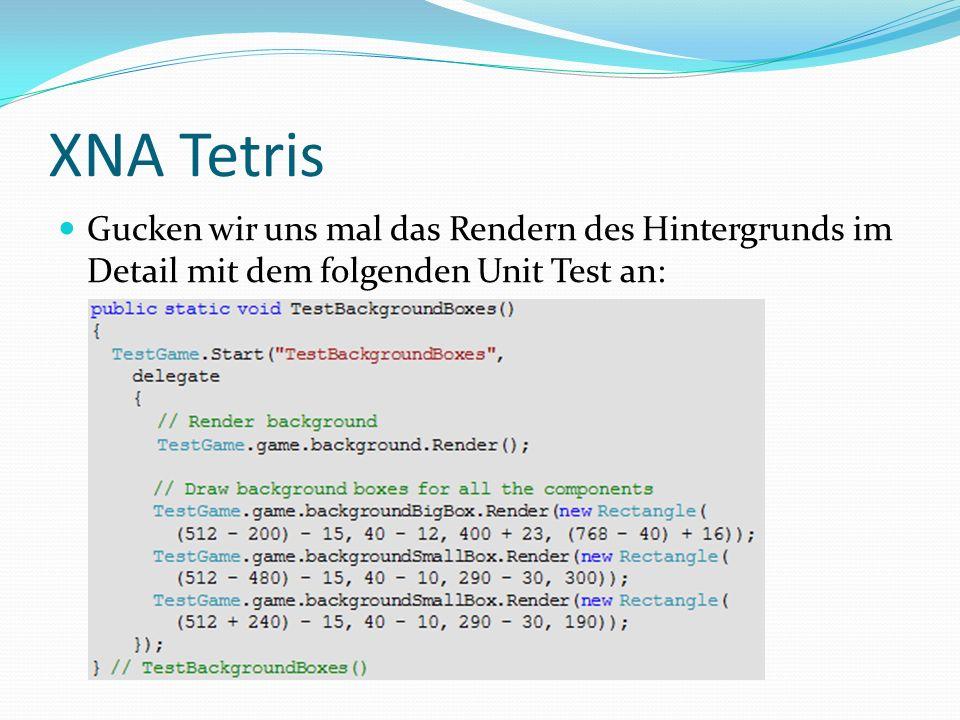 XNA Tetris Gucken wir uns mal das Rendern des Hintergrunds im Detail mit dem folgenden Unit Test an: