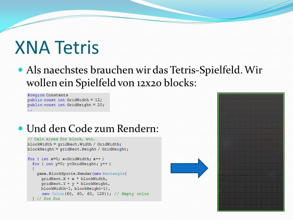 XNA Tetris Als naechstes brauchen wir das Tetris-Spielfeld. Wir wollen ein Spielfeld von 12x20 blocks: