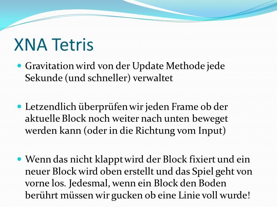 XNA Tetris Gravitation wird von der Update Methode jede Sekunde (und schneller) verwaltet.