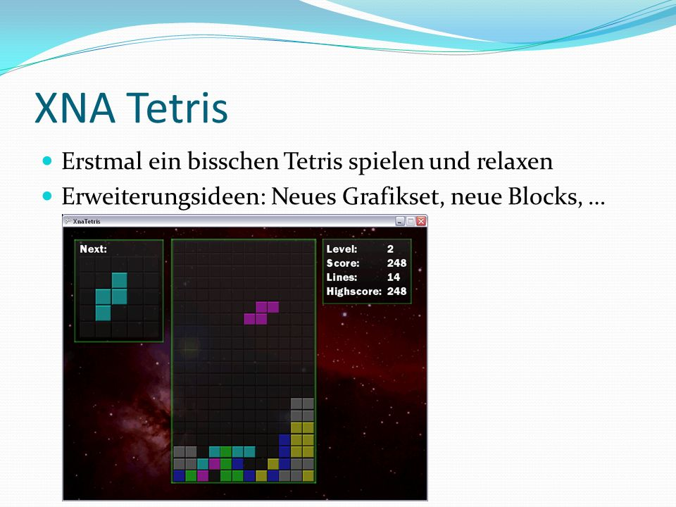 XNA Tetris Erstmal ein bisschen Tetris spielen und relaxen