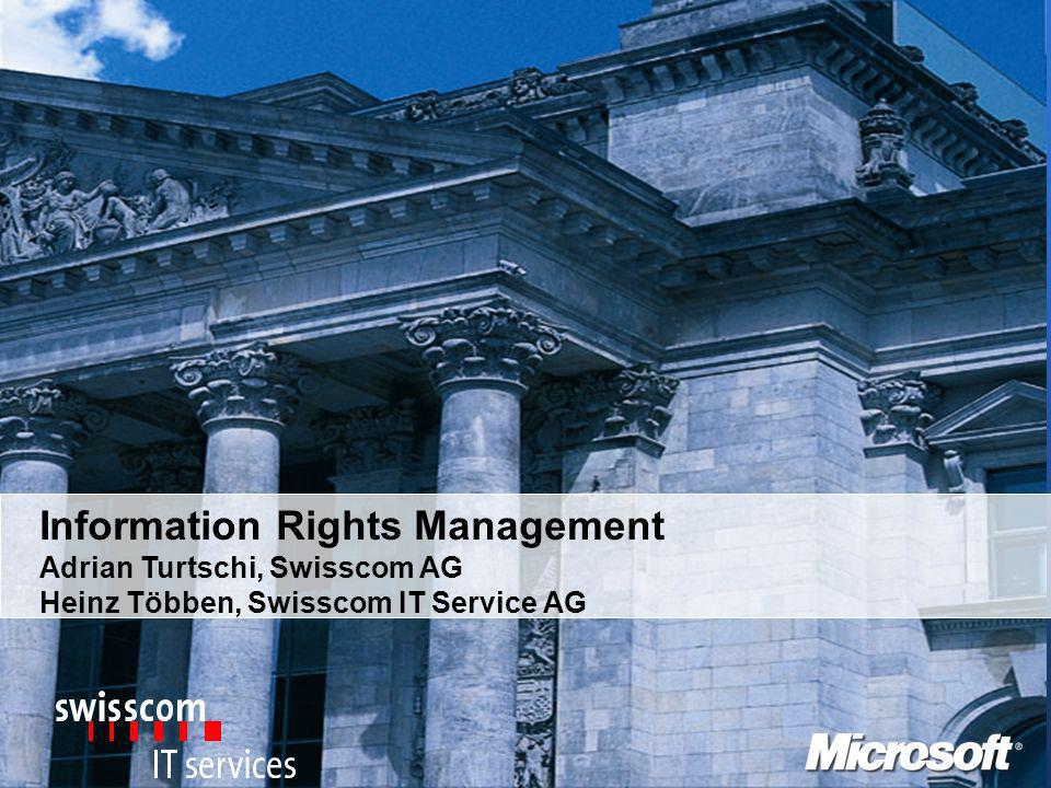 Information Rights Management Adrian Turtschi, Swisscom AG Heinz Többen, Swisscom IT Service AG