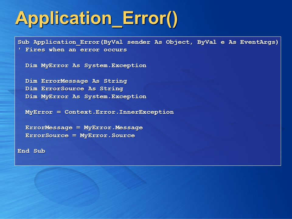 Application_Error() Sub Application_Error(ByVal sender As Object, ByVal e As EventArgs) Fires when an error occurs.