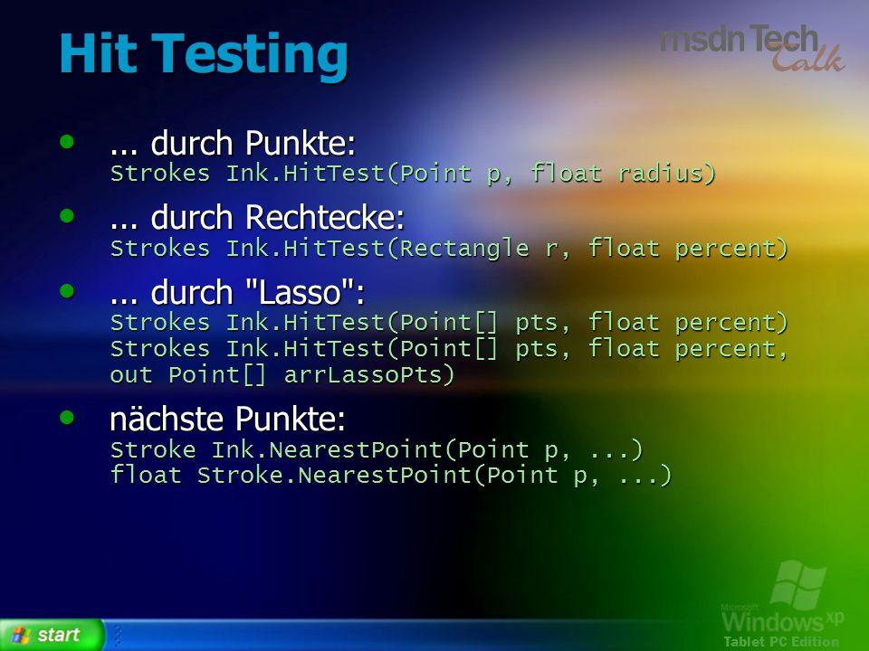 Hit Testing... durch Punkte: Strokes Ink.HitTest(Point p, float radius) ... durch Rechtecke: Strokes Ink.HitTest(Rectangle r, float percent)