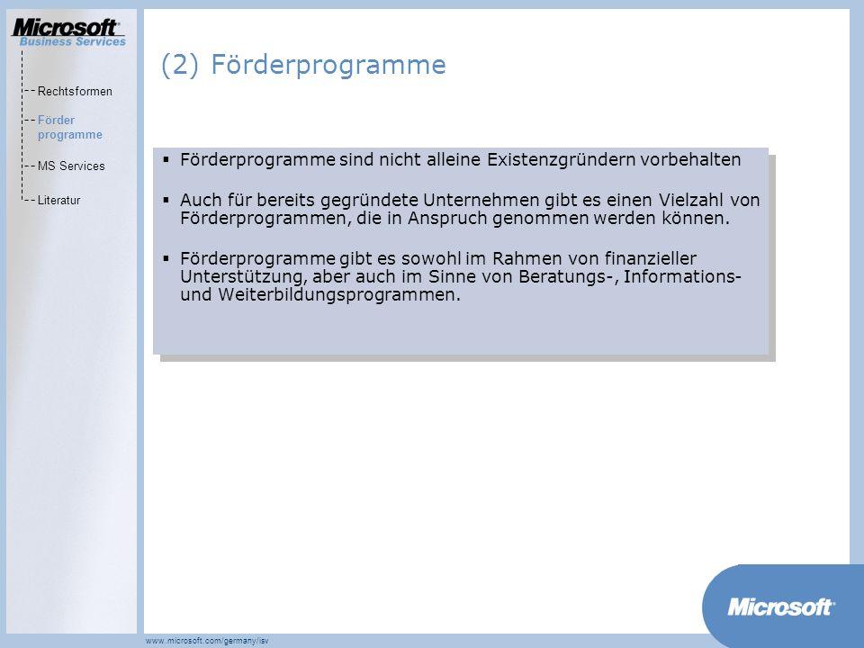 (2) Förderprogramme Rechtsformen. Förder programme. MS Services. Literatur. Förderprogramme sind nicht alleine Existenzgründern vorbehalten.