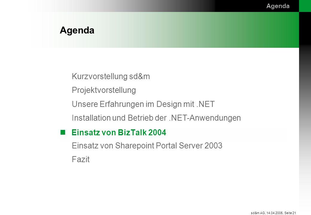 Agenda Agenda Einsatz von BizTalk 2004 sd&m AG, 14.04.2005,