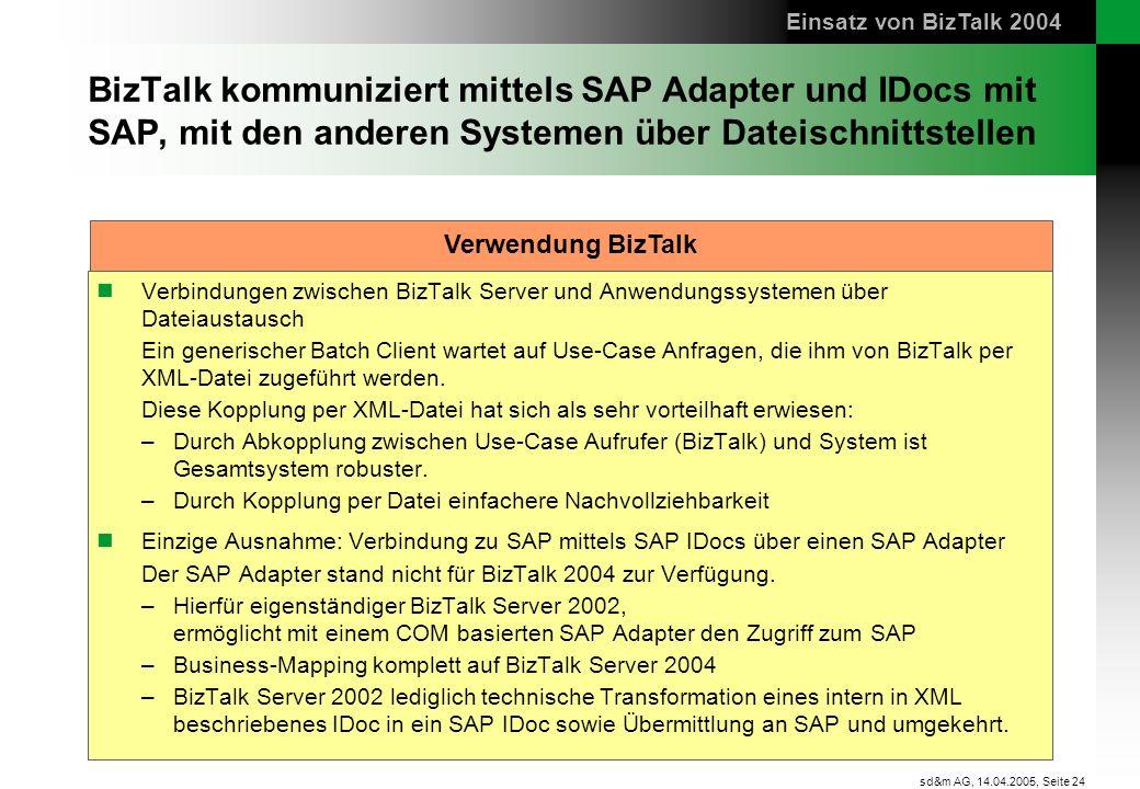 Einsatz von BizTalk 2004BizTalk kommuniziert mittels SAP Adapter und IDocs mit SAP, mit den anderen Systemen über Dateischnittstellen.