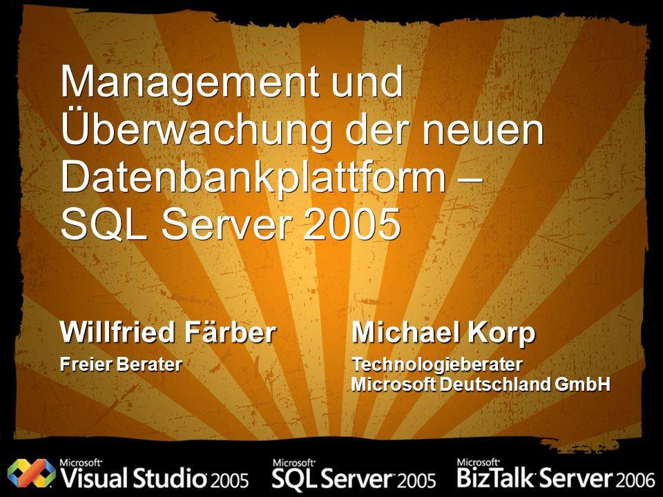 3/27/2017 3:08 PM Management und Überwachung der neuen Datenbankplattform – SQL Server 2005. Willfried Färber.
