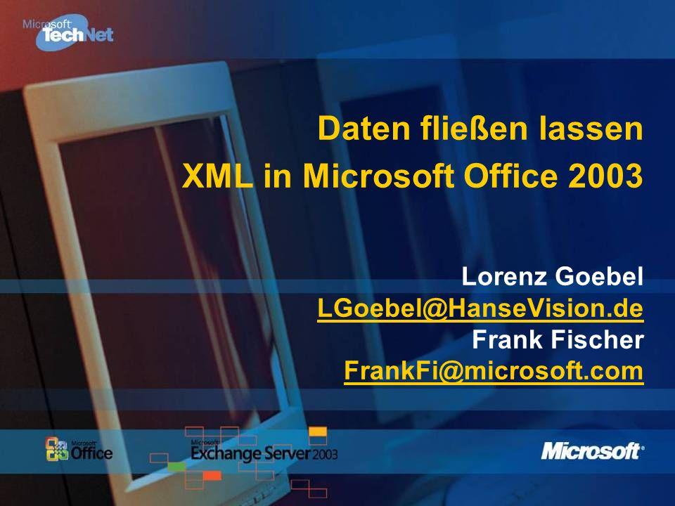 Daten fließen lassen XML in Microsoft Office 2003 Lorenz Goebel LGoebel@HanseVision.de Frank Fischer FrankFi@microsoft.com