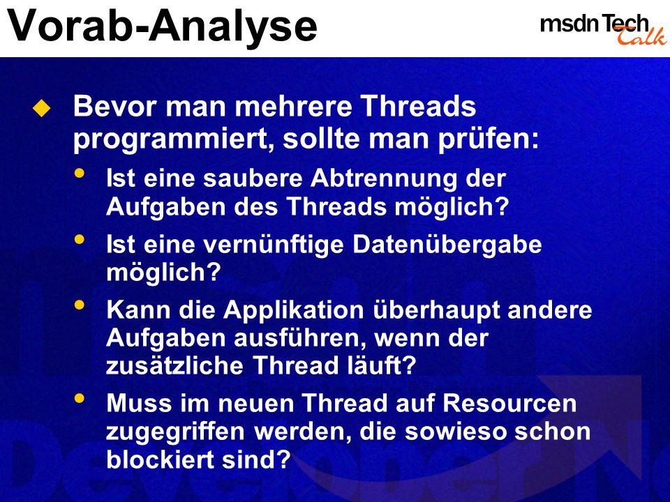 Vorab-Analyse Bevor man mehrere Threads programmiert, sollte man prüfen: Ist eine saubere Abtrennung der Aufgaben des Threads möglich