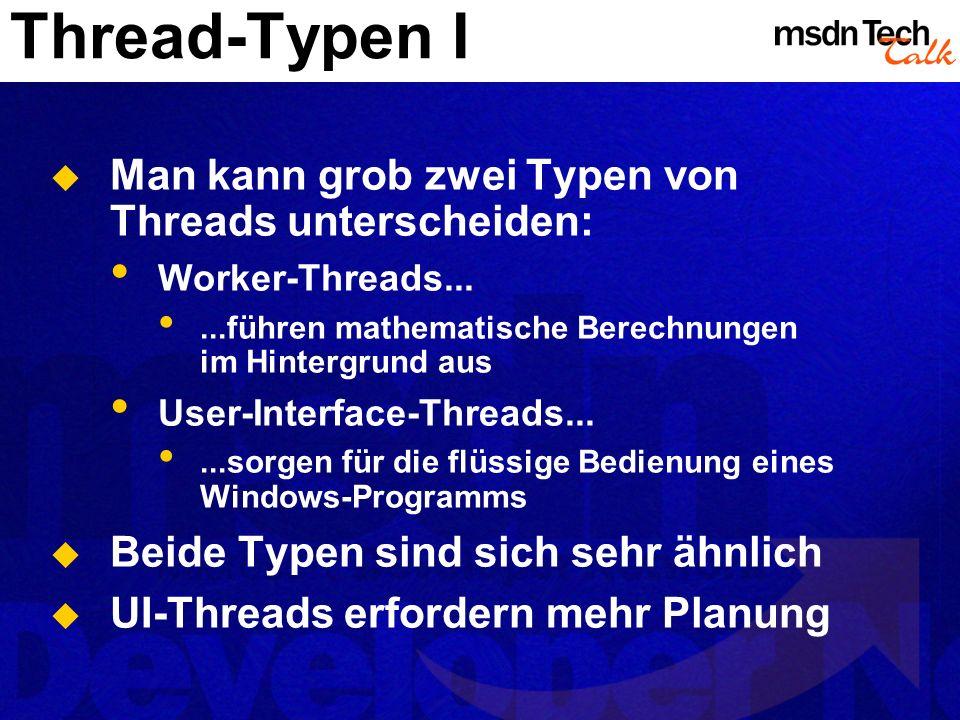 Thread-Typen I Man kann grob zwei Typen von Threads unterscheiden: