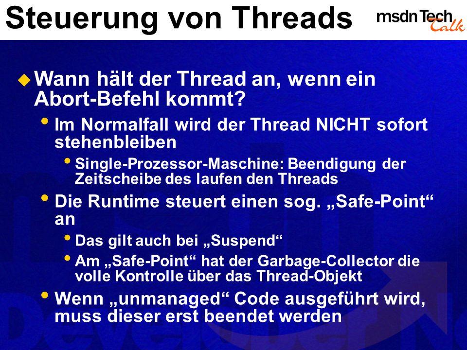 Steuerung von Threads Wann hält der Thread an, wenn ein Abort-Befehl kommt Im Normalfall wird der Thread NICHT sofort stehenbleiben.