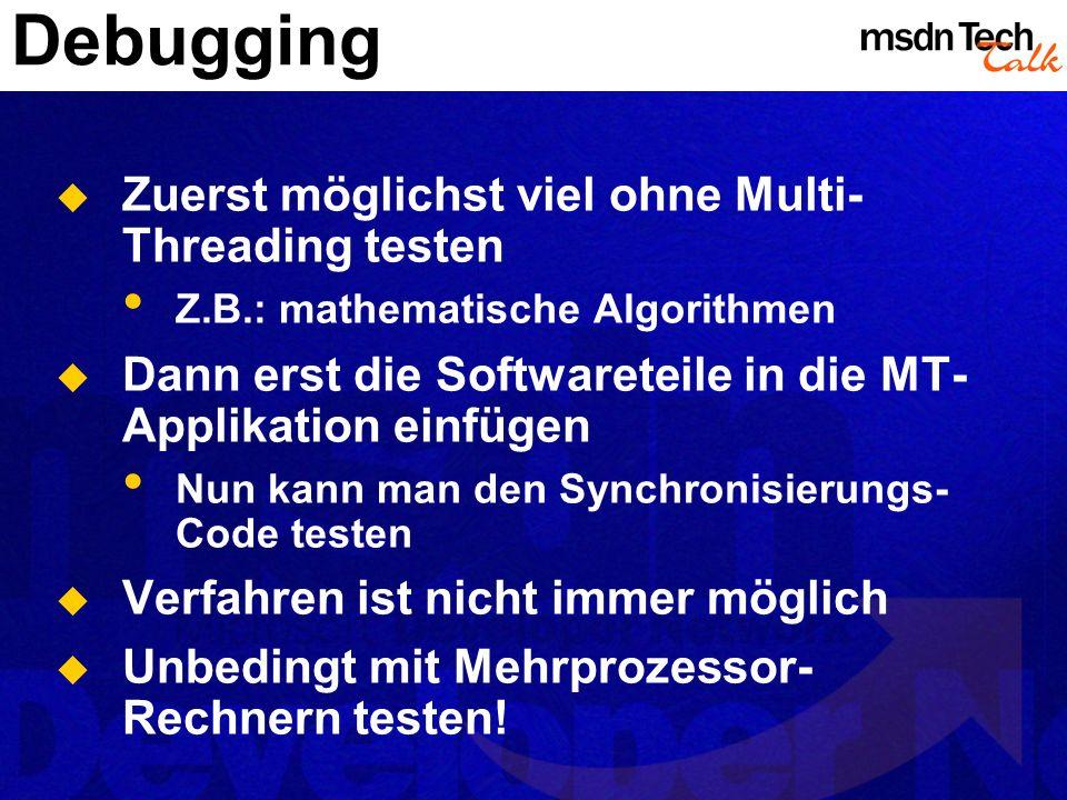 Debugging Zuerst möglichst viel ohne Multi-Threading testen