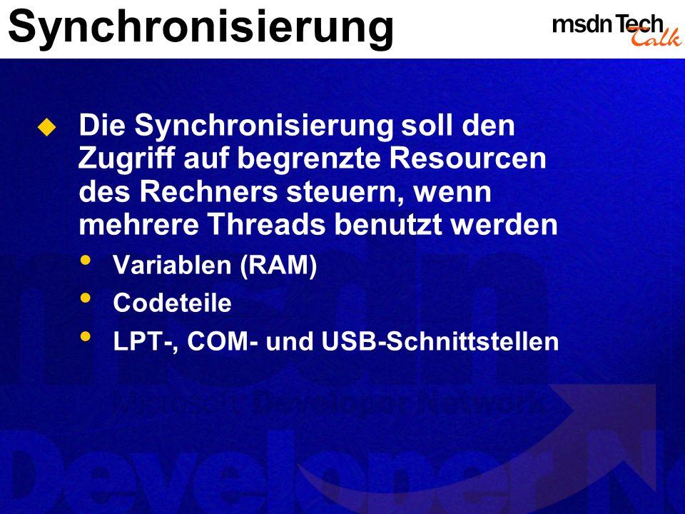 Synchronisierung Die Synchronisierung soll den Zugriff auf begrenzte Resourcen des Rechners steuern, wenn mehrere Threads benutzt werden.