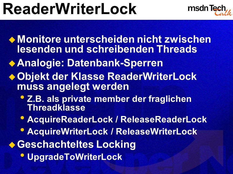 ReaderWriterLock Monitore unterscheiden nicht zwischen lesenden und schreibenden Threads. Analogie: Datenbank-Sperren.