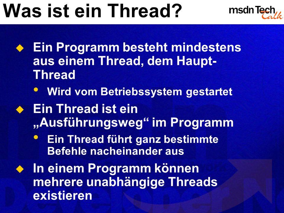 Was ist ein Thread Ein Programm besteht mindestens aus einem Thread, dem Haupt-Thread. Wird vom Betriebssystem gestartet.
