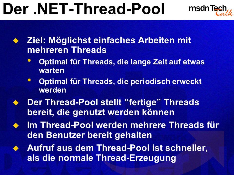 Der .NET-Thread-Pool Ziel: Möglichst einfaches Arbeiten mit mehreren Threads. Optimal für Threads, die lange Zeit auf etwas warten.
