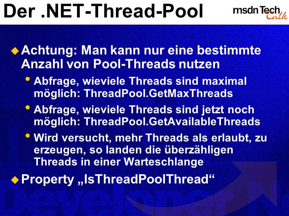Der .NET-Thread-Pool Achtung: Man kann nur eine bestimmte Anzahl von Pool-Threads nutzen.