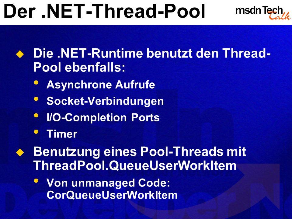 Der .NET-Thread-Pool Die .NET-Runtime benutzt den Thread-Pool ebenfalls: Asynchrone Aufrufe. Socket-Verbindungen.