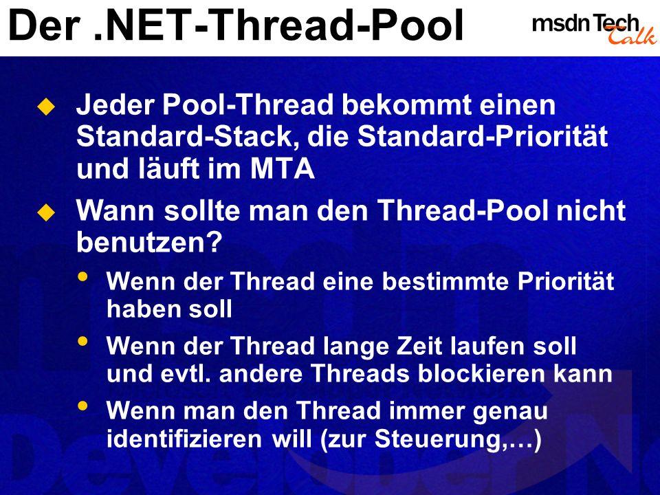 Der .NET-Thread-Pool Jeder Pool-Thread bekommt einen Standard-Stack, die Standard-Priorität und läuft im MTA.
