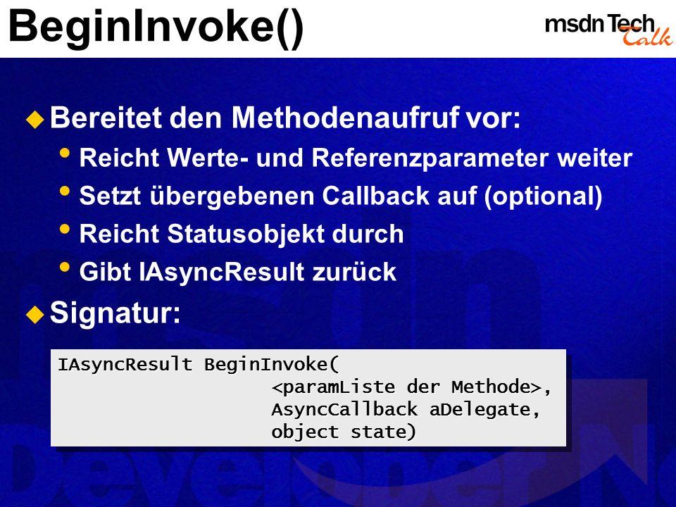 BeginInvoke() Bereitet den Methodenaufruf vor: Signatur: