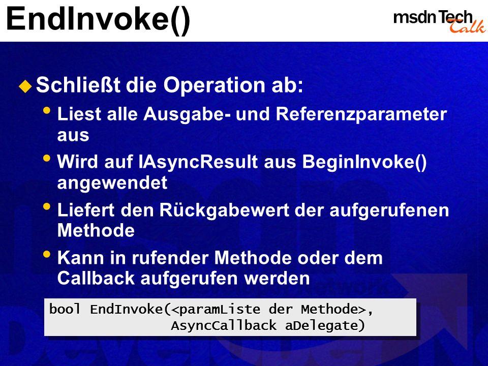 EndInvoke() Schließt die Operation ab: